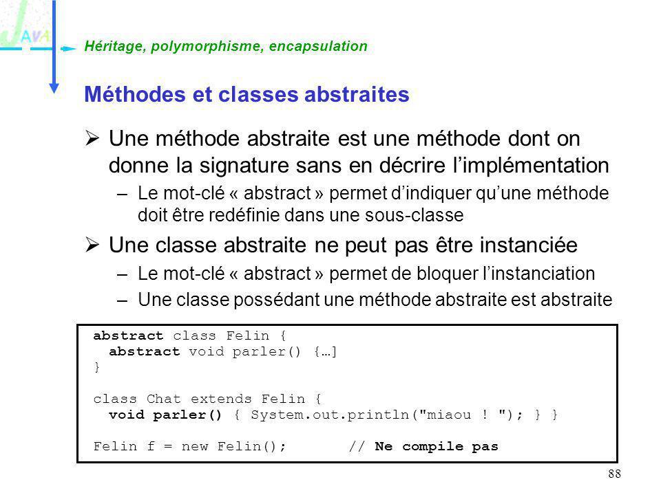 88 Méthodes et classes abstraites Une méthode abstraite est une méthode dont on donne la signature sans en décrire limplémentation –Le mot-clé « abstr