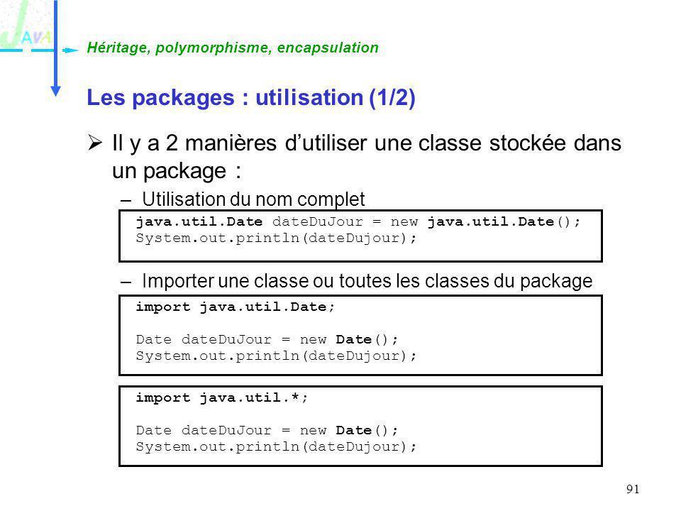 91 Les packages : utilisation (1/2) Il y a 2 manières dutiliser une classe stockée dans un package : –Utilisation du nom complet –Importer une classe