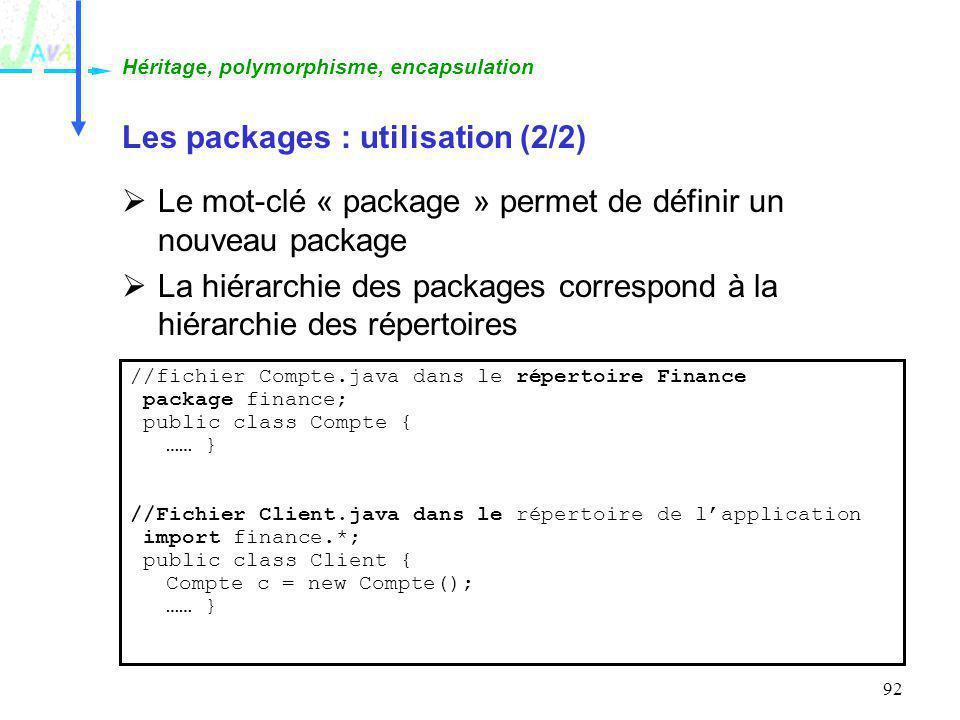92 Les packages : utilisation (2/2) Le mot-clé « package » permet de définir un nouveau package La hiérarchie des packages correspond à la hiérarchie
