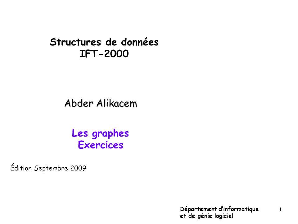 1 Structures de données IFT-2000 Abder Alikacem Les graphes Exercices Département dinformatique et de génie logiciel Édition Septembre 2009