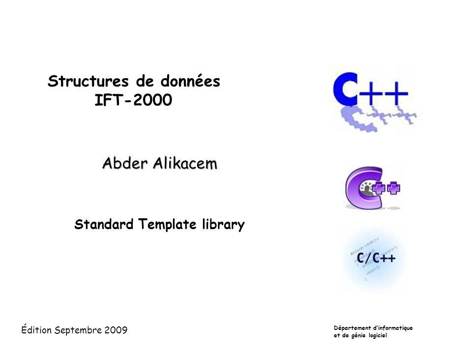 Structures de données IFT-2000 Abder Alikacem Standard Template library Édition Septembre 2009 Département dinformatique et de génie logiciel