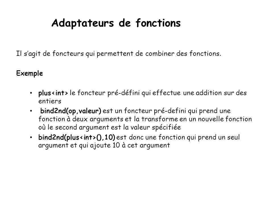 Adaptateurs de fonctions Il sagit de foncteurs qui permettent de combiner des fonctions.