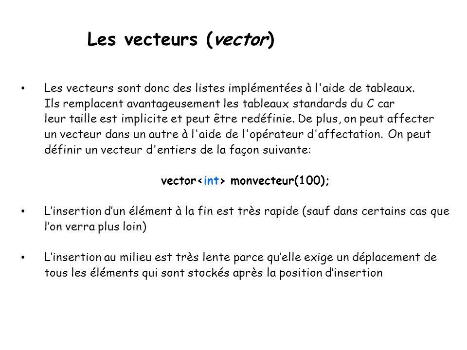 Les vecteurs (vector) Les vecteurs sont donc des listes implémentées à l aide de tableaux.