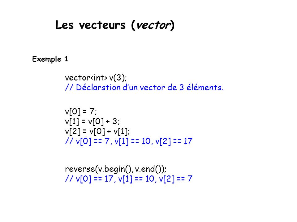 Les vecteurs (vector) Exemple 1 vector v(3); // Déclarstion dun vector de 3 éléments.