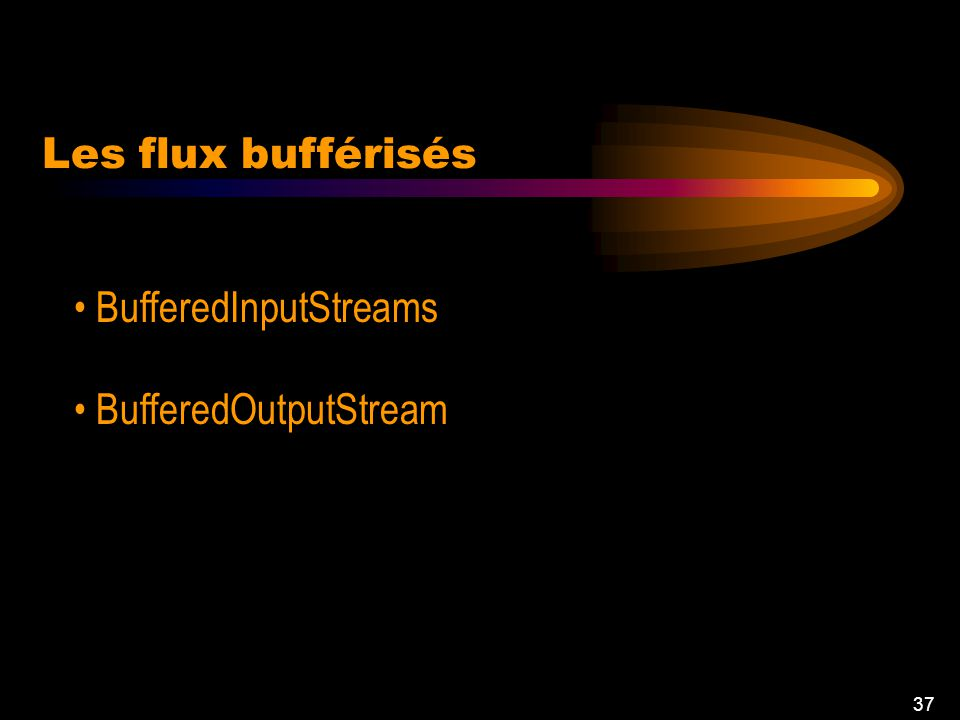36 Les flux de filtre Modification de linformation envoyée Buffered streams Data streams