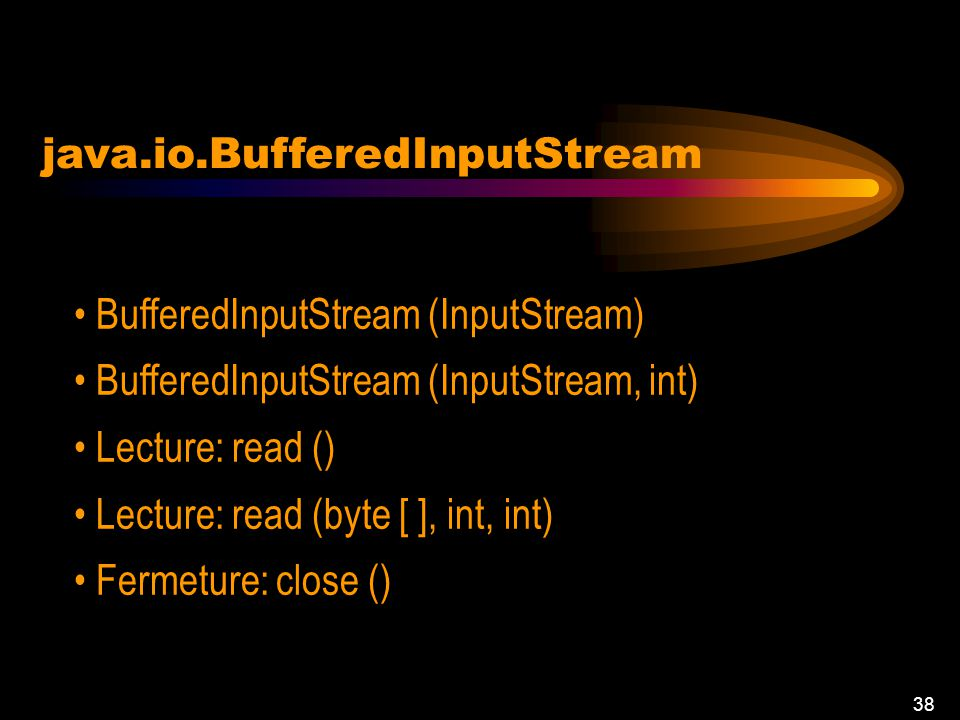 37 Les flux bufférisés BufferedInputStreams BufferedOutputStream