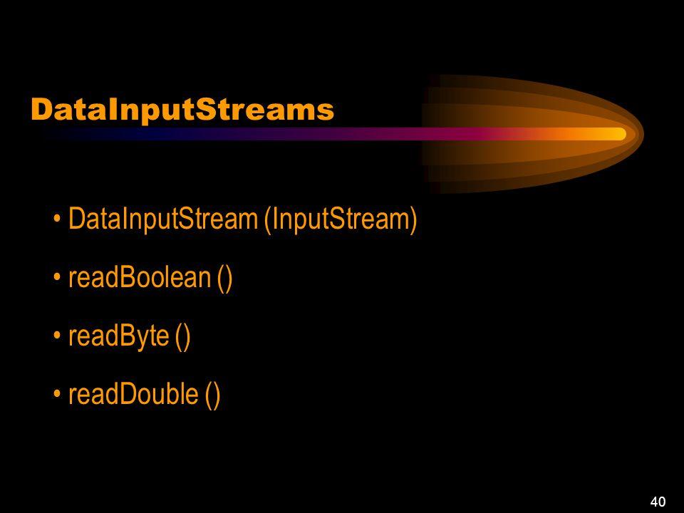 39 Les flux de données Pas de bytes caractères Data output ou data input streams boolean, byte, double, float, int, long et short