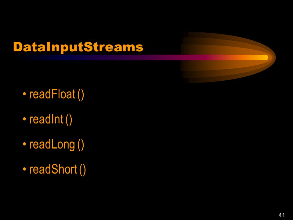 40 DataInputStreams DataInputStream (InputStream) readBoolean () readByte () readDouble ()