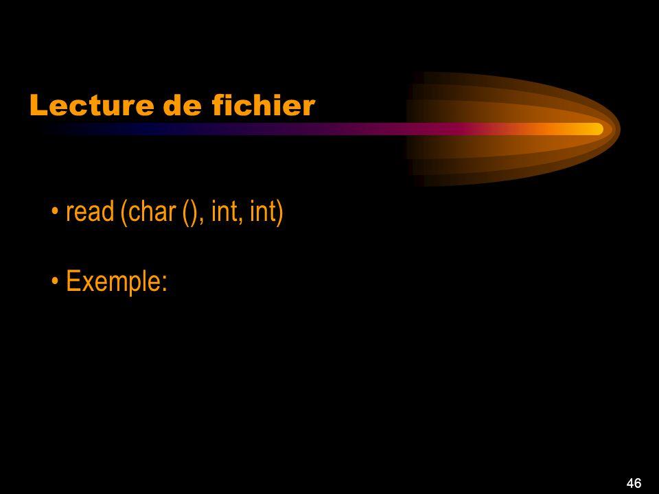 45 Lecture dun flux de caractère FileReader (String nomFic) read () Lecture de fichier