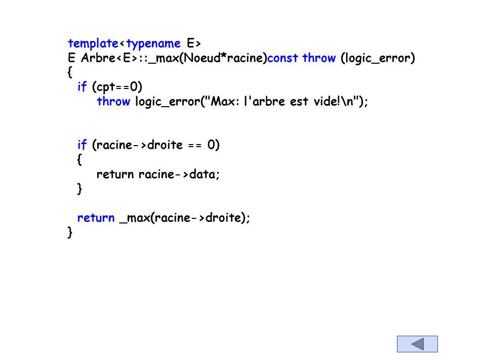 template E Arbre ::max()const throw (logic_error) { if (cpt==0) throw logic_error(
