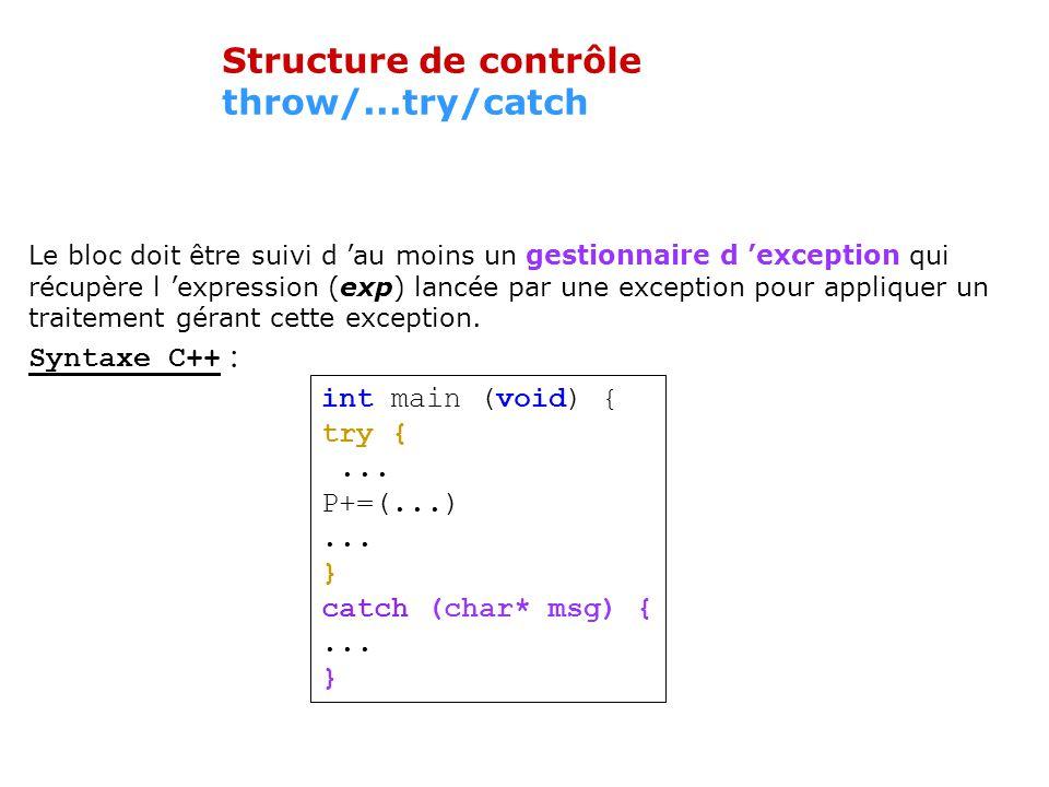 Structure de contrôle throw/...try/catch Un bloc peut être déclaré réceptif aux exceptions.