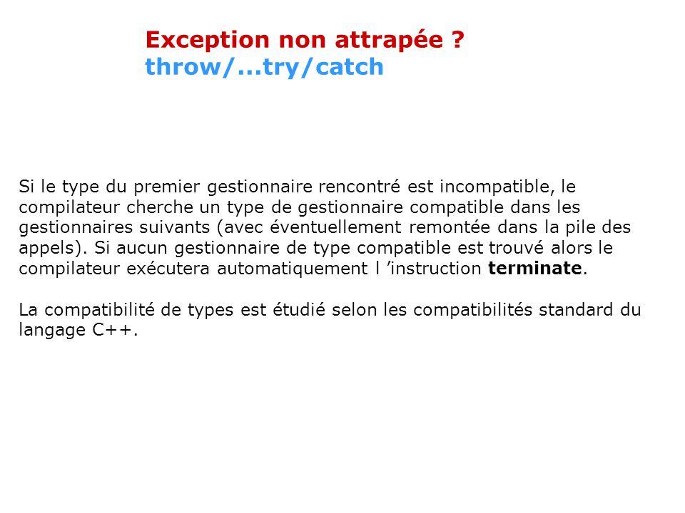 Attraper une exception throw/...try/catch Lorsquune exception est lancée, c est l expression exp qui est lancée.