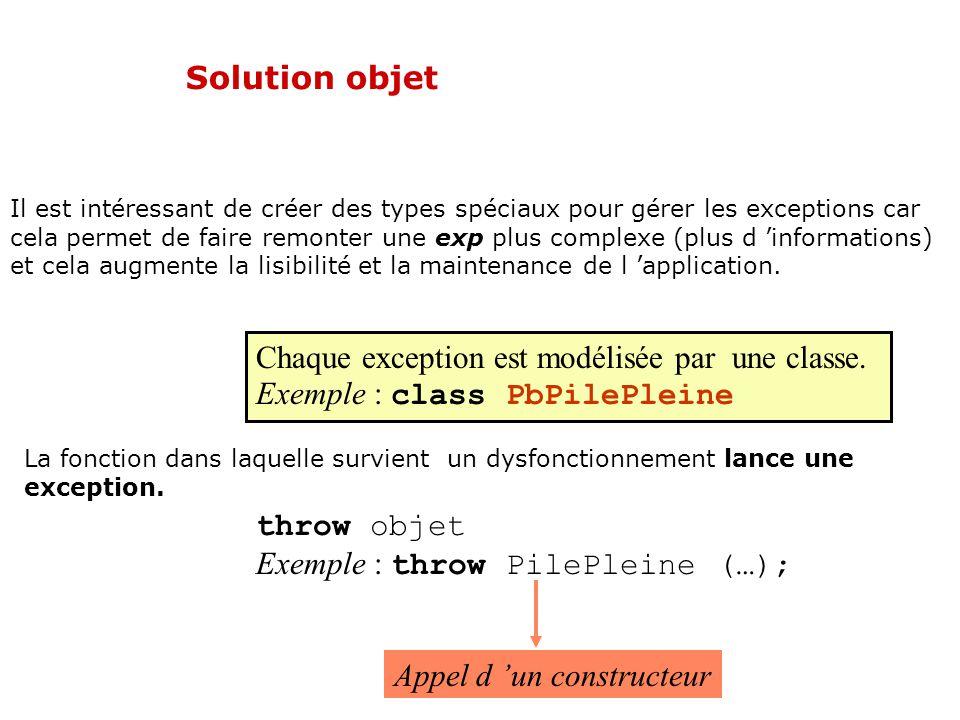 Conclusion throw/try/catch Le mécanisme de gestion des exception codée à l aide de la structure de contrôle throw/try/catch implémente un moyen de passer d un point de l exécution d un programme qui présente une anomalie à un autre qui traite cette anomalie.