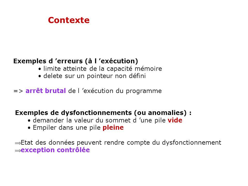 Classes gérant les exceptions // Déclaration des gestionnaires d exception class PbPilePleine { private : int maxi; public : PbPilePleine (int t) //constructeur {maxi=t; } int GetMaxi(void)//sélecteur {return maxi;} }; class PbPileVide {...