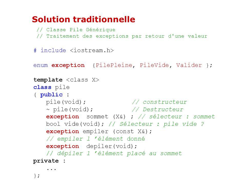 Conclusion Intérêt : robustesse du programme Standardisation de la technique de report d erreurs Mécanisme : POO - Séparer code normal / gestion erreurs - Organisation par héritage des exceptions - Programmeur peut coder ses propres exceptions.