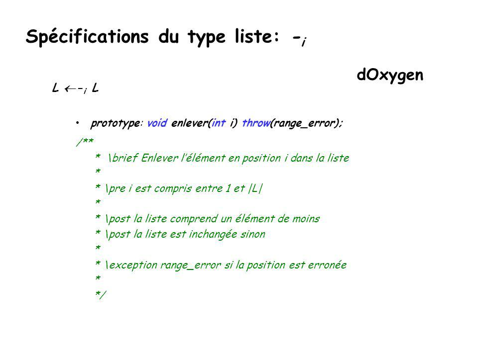 Spécifications du type liste: - i L - i L prototype: void enlever(int i) throw(range_error); préconditions: i [1,|L|] postconditions: La liste contien