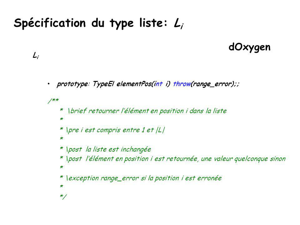 Spécification du type liste: L i L i prototype: TypeEl elementPos(int i) throw(range_error); préconditions: i [1,|L|] postconditions: La liste est inc