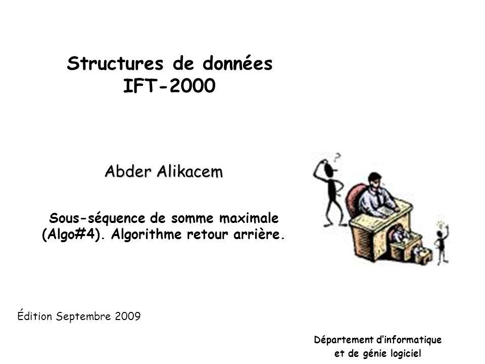 Structures de données IFT-2000 Abder Alikacem Sous-séquence de somme maximale (Algo#4).
