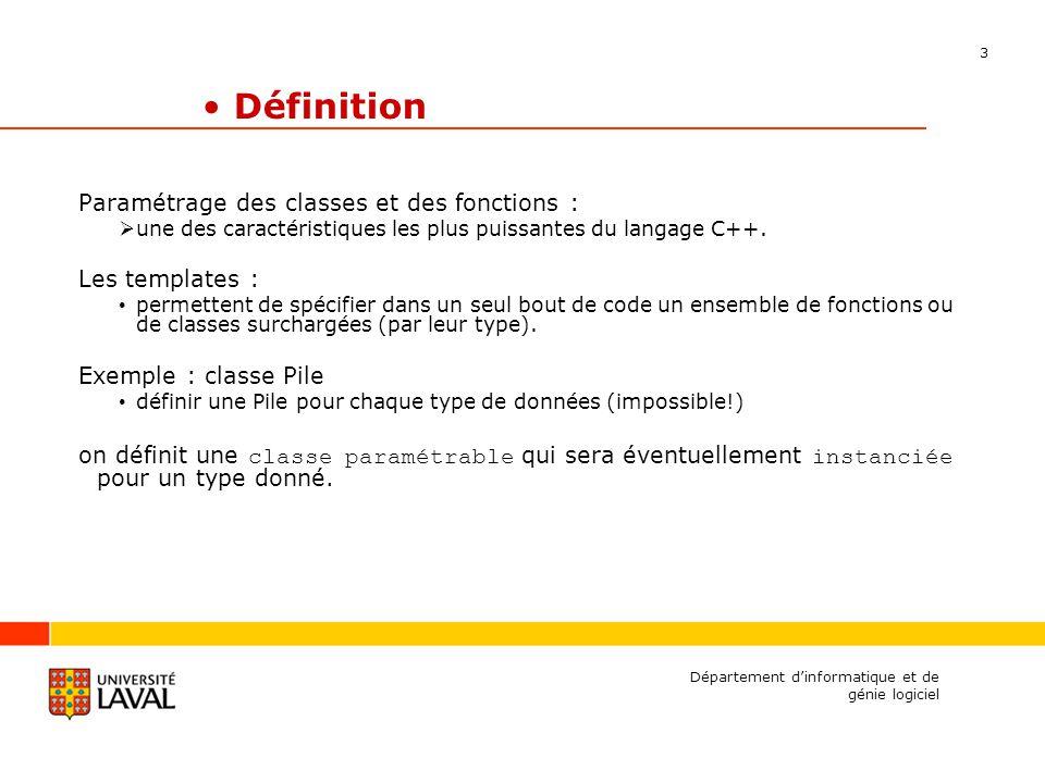 3 Département dinformatique et de génie logiciel Définition Paramétrage des classes et des fonctions : une des caractéristiques les plus puissantes du langage C++.