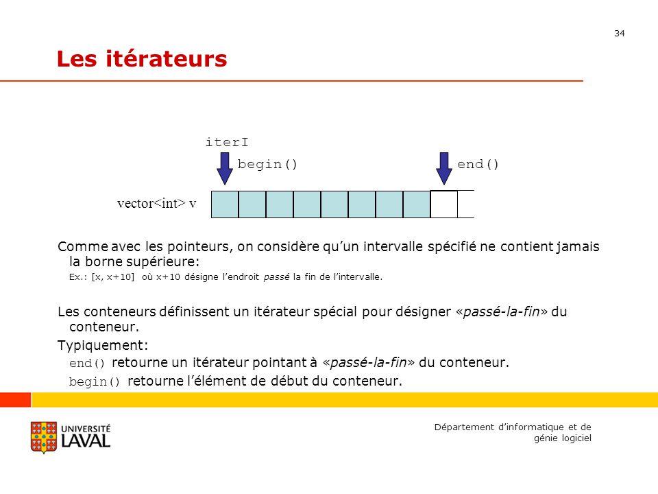 34 Département dinformatique et de génie logiciel Les itérateurs Comme avec les pointeurs, on considère quun intervalle spécifié ne contient jamais la borne supérieure: Ex.: [x, x+10] où x+10 désigne lendroit passé la fin de lintervalle.