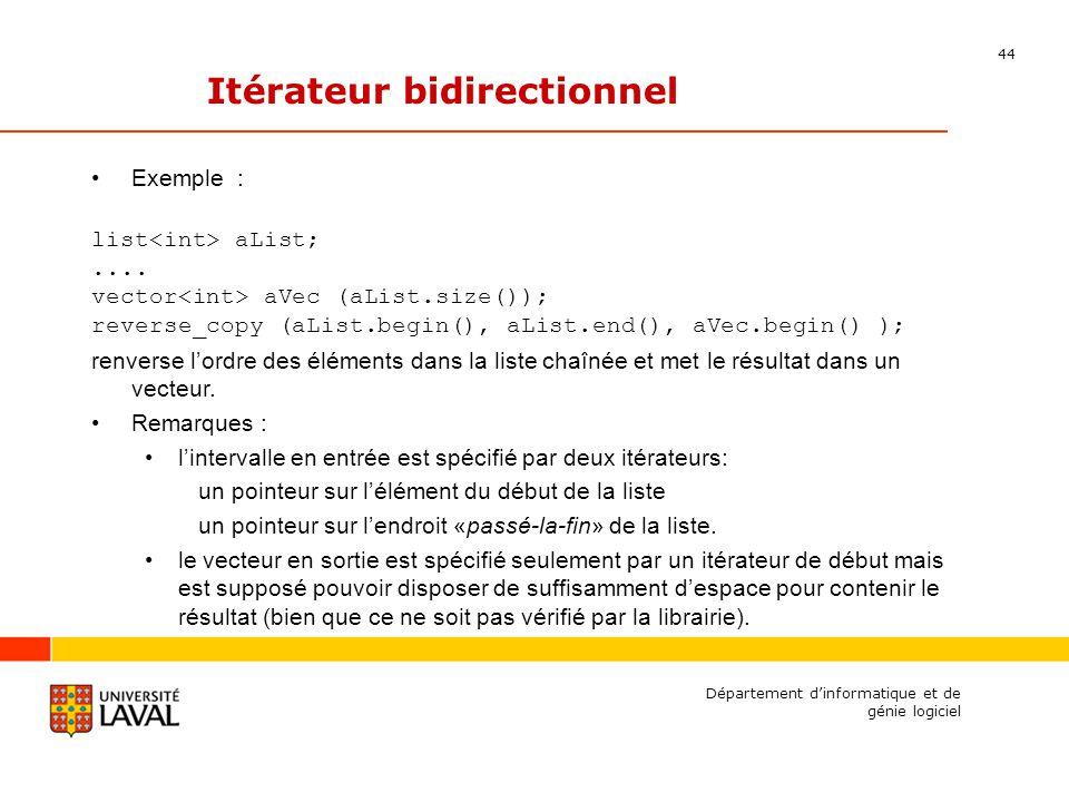 44 Département dinformatique et de génie logiciel Itérateur bidirectionnel Exemple : list aList;....