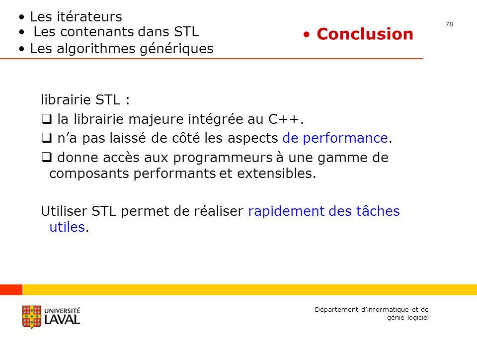78 Département dinformatique et de génie logiciel Conclusion librairie STL : la librairie majeure intégrée au C++.