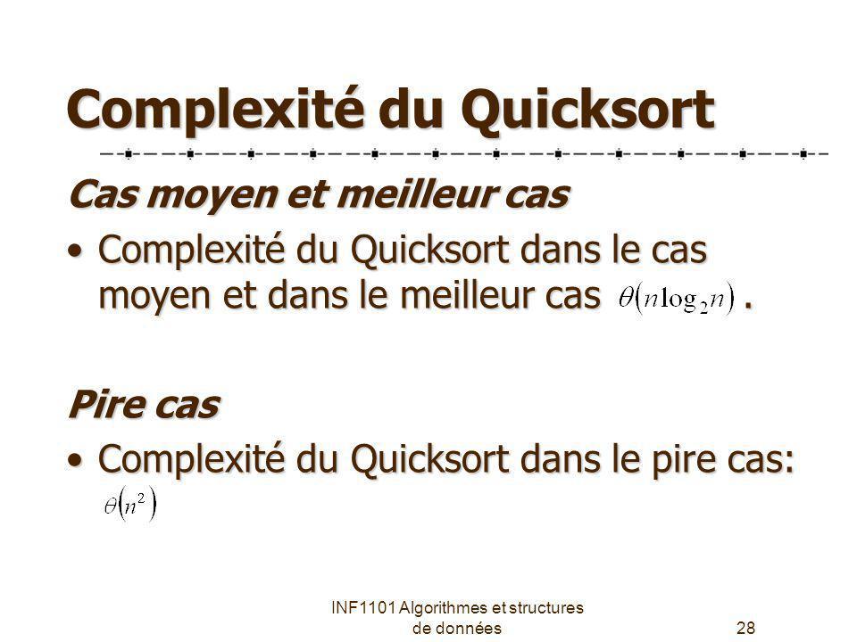 INF1101 Algorithmes et structures de données28 Complexité du Quicksort Cas moyen et meilleur cas Complexité du Quicksort dans le cas moyen et dans le