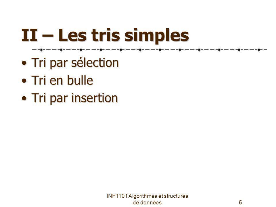 INF1101 Algorithmes et structures de données16 Comparaison des tris simples Pire casCas moyenMeilleur cas Tri par sélection Tri en bulle Tri par insertion