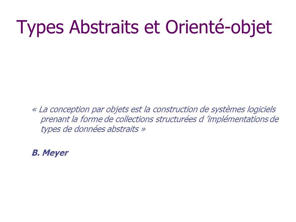 Types Abstraits et Orienté-objet « La conception par objets est la construction de systèmes logiciels prenant la forme de collections structurées d im