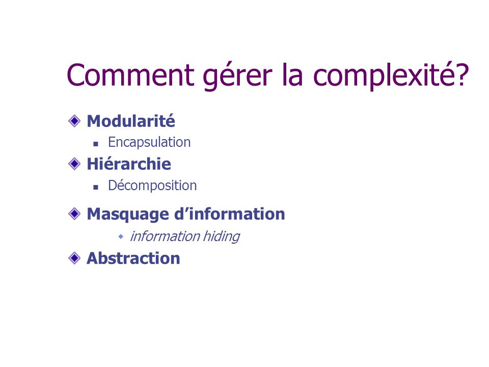 Comment gérer la complexité? Modularité Encapsulation Hiérarchie Décomposition Masquage dinformation information hiding Abstraction