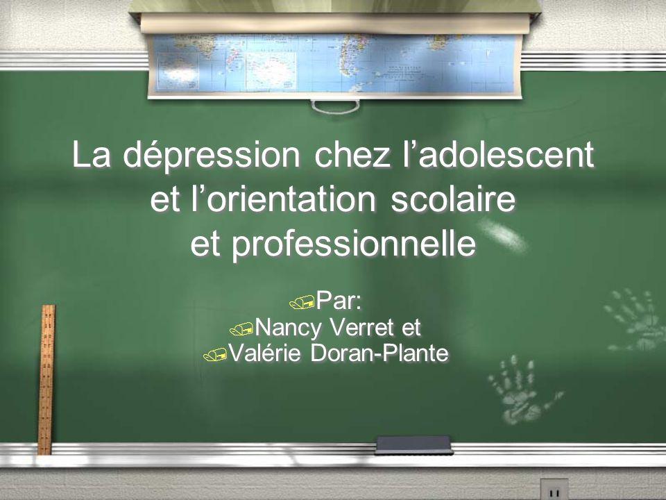 La dépression chez ladolescent et lorientation scolaire et professionnelle Par: Nancy Verret et Valérie Doran-Plante Par: Nancy Verret et Valérie Dora