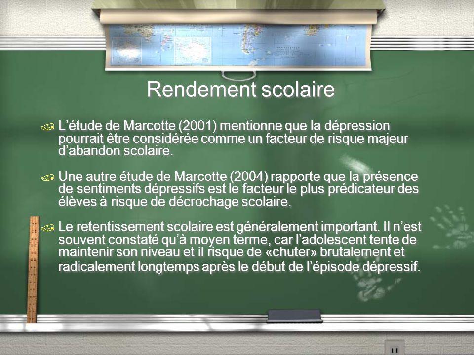 Rendement scolaire Létude de Marcotte (2001) mentionne que la dépression pourrait être considérée comme un facteur de risque majeur dabandon scolaire.