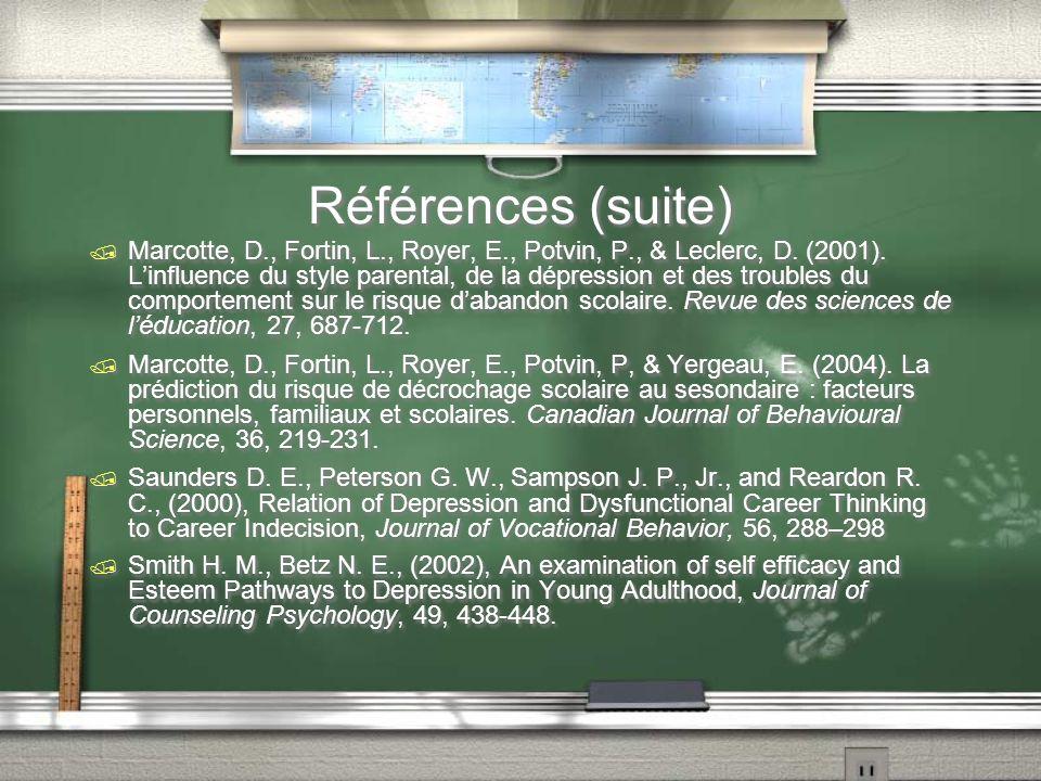 Références (suite) Marcotte, D., Fortin, L., Royer, E., Potvin, P., & Leclerc, D. (2001). Linfluence du style parental, de la dépression et des troubl