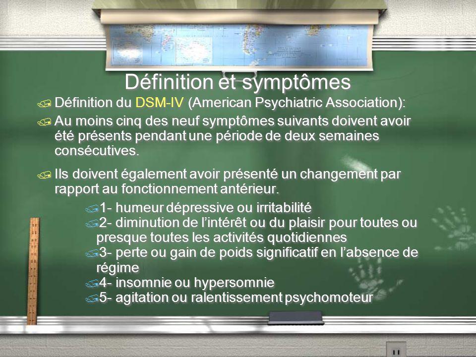 Définition et symptômes Définition du DSM-IV (American Psychiatric Association): Au moins cinq des neuf symptômes suivants doivent avoir été présents