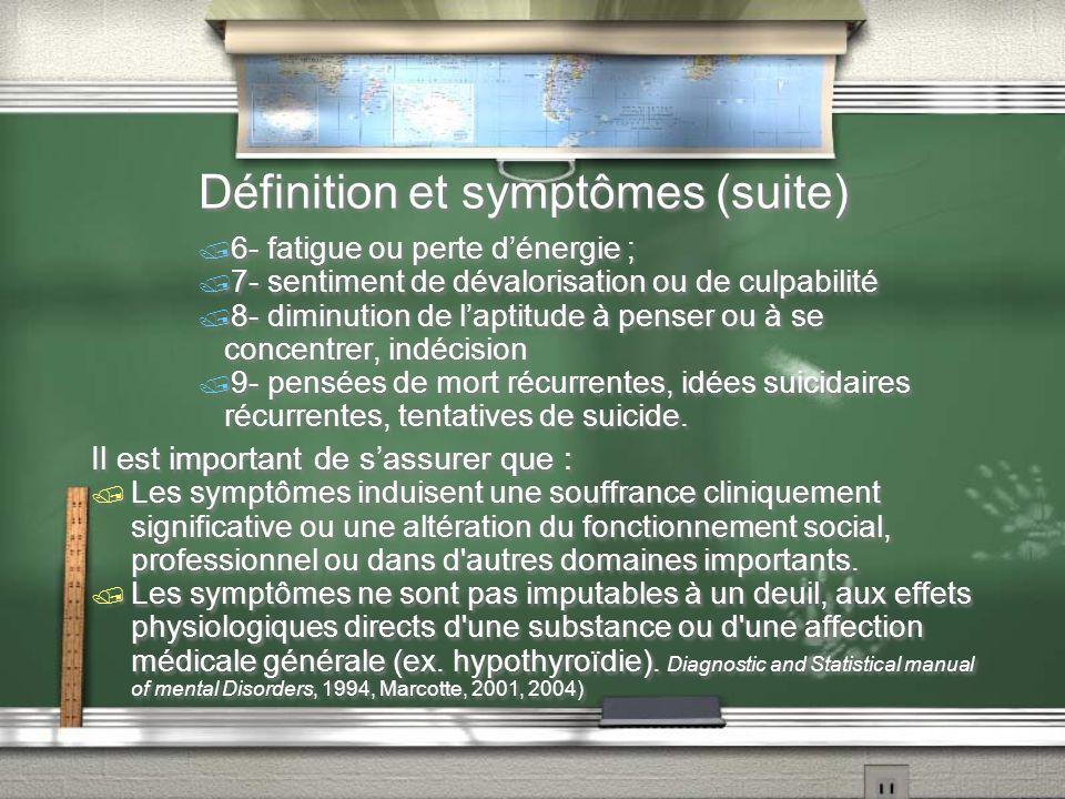 Définition et symptômes (suite) 6- fatigue ou perte dénergie ; 7- sentiment de dévalorisation ou de culpabilité 8- diminution de laptitude à penser ou
