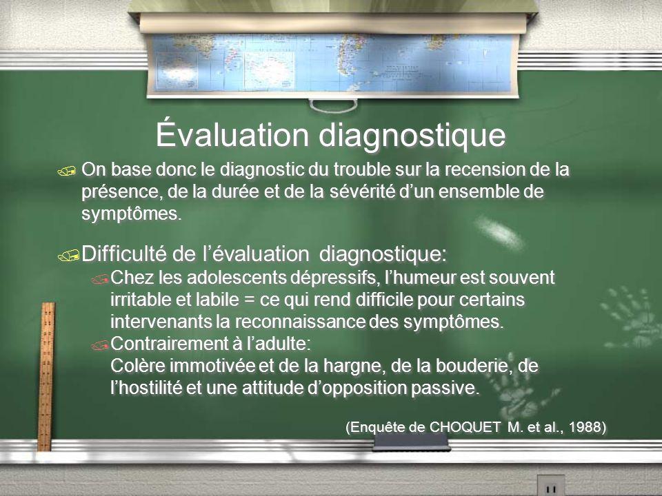 Évaluation diagnostique On base donc le diagnostic du trouble sur la recension de la présence, de la durée et de la sévérité dun ensemble de symptômes