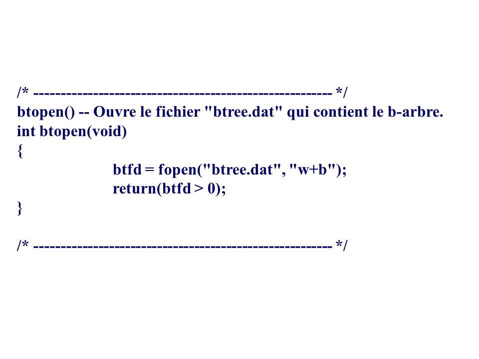 /* -------------------------------------------------------- */ btopen() -- Ouvre le fichier btree.dat qui contient le b-arbre.