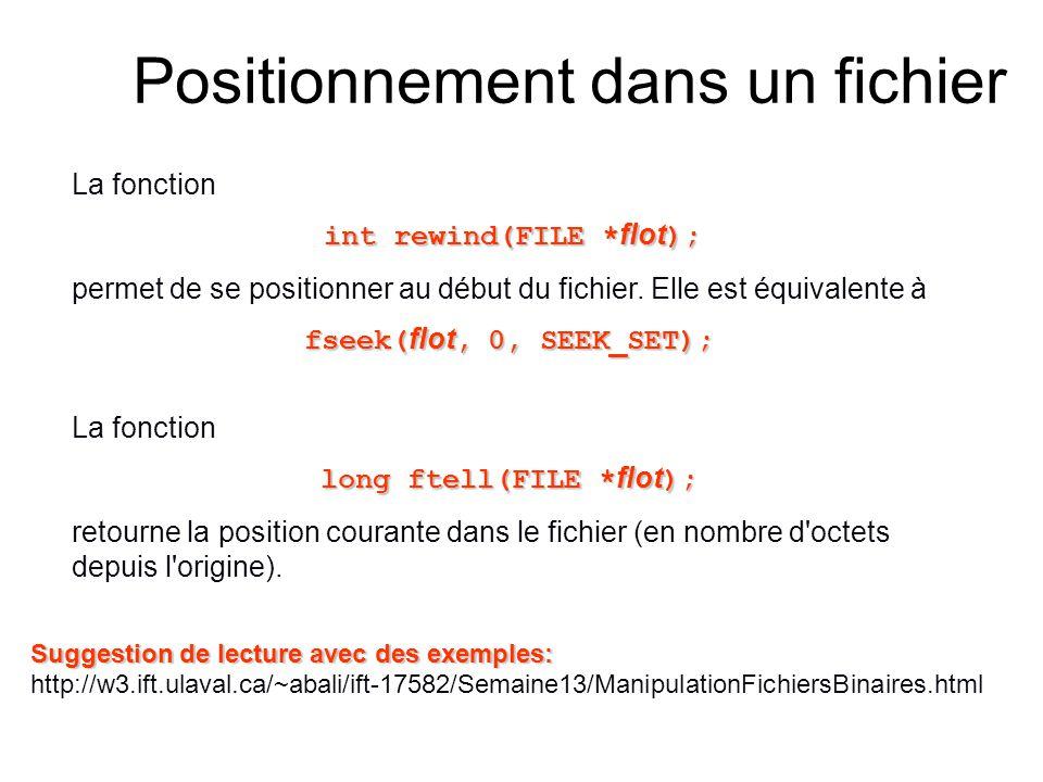La fonction int rewind(FILE * flot ); permet de se positionner au début du fichier. Elle est équivalente à fseek( flot, 0, SEEK_SET); La fonction long