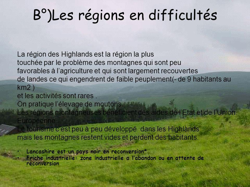 B°)Les régions en difficultés La région des Highlands est la région la plus touchée par le problème des montagnes qui sont peu favorables à lagricultu