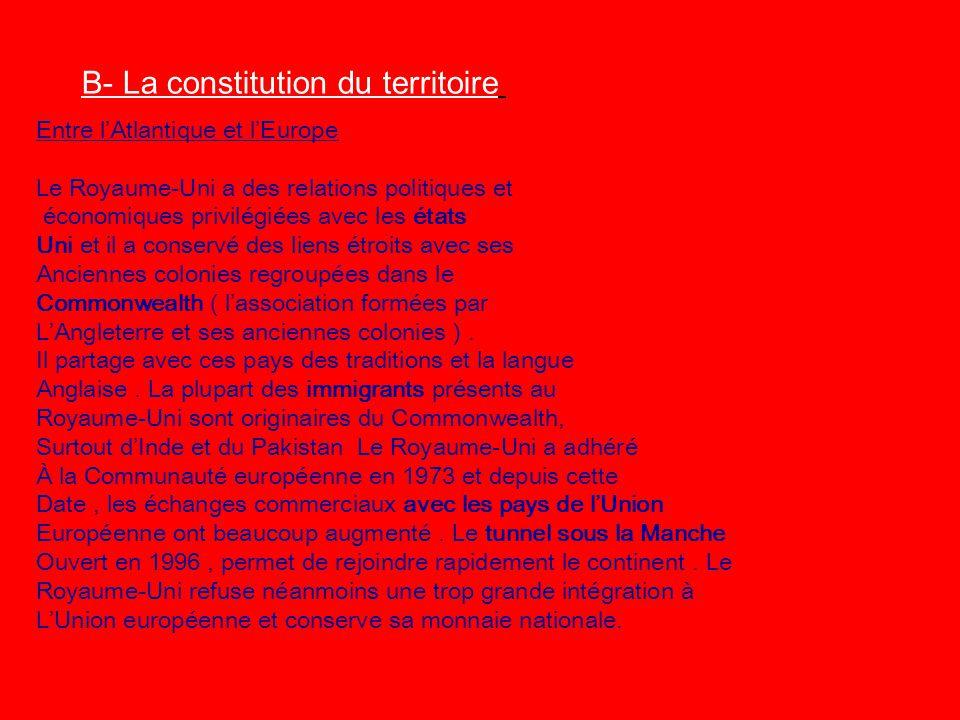 B- La constitution du territoire Entre lAtlantique et lEurope Le Royaume-Uni a des relations politiques et économiques privilégiées avec les états Uni