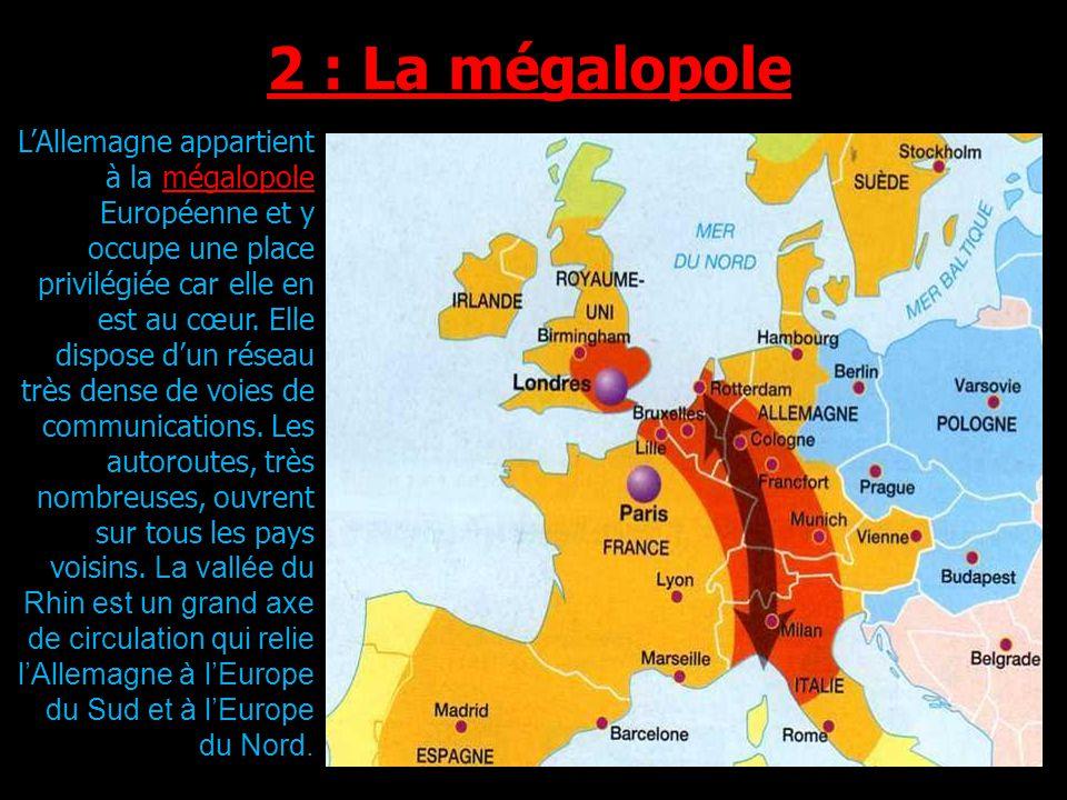 LAllemagne appartient à la mégalopole Européenne et y occupe une place privilégiée car elle en est au cœur.