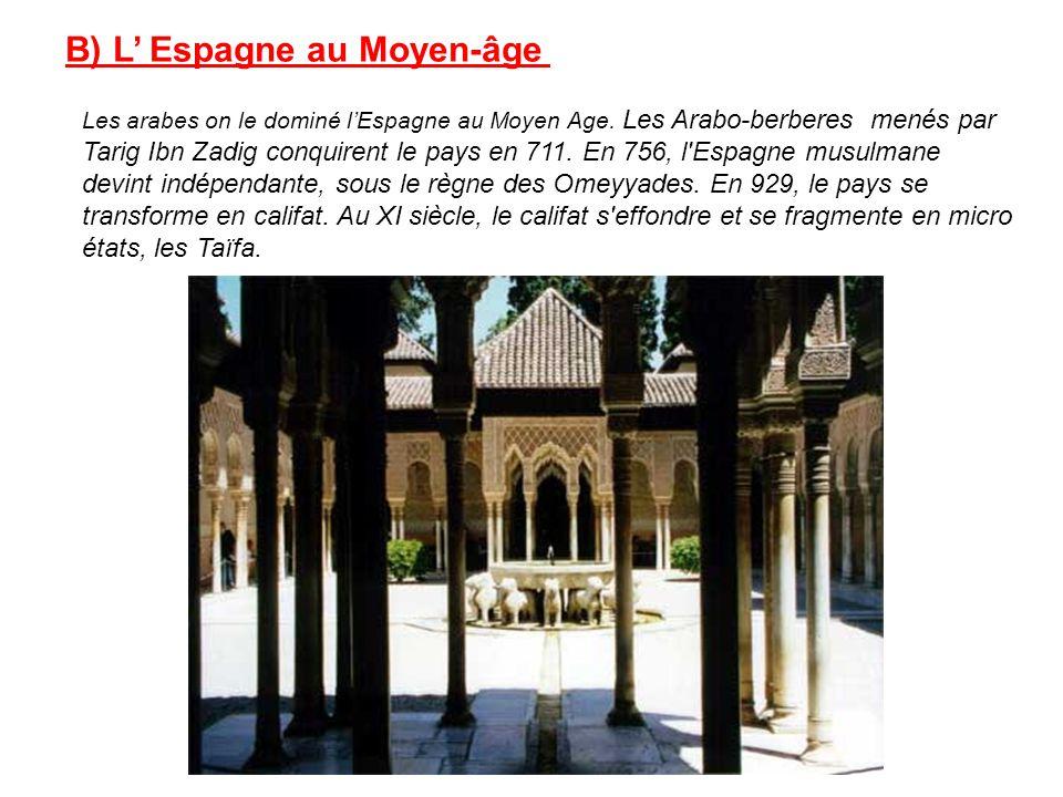 B) L Espagne au Moyen-âge Les arabes on le dominé lEspagne au Moyen Age. Les Arabo-berberes menés par Tarig Ibn Zadig conquirent le pays en 711. En 75