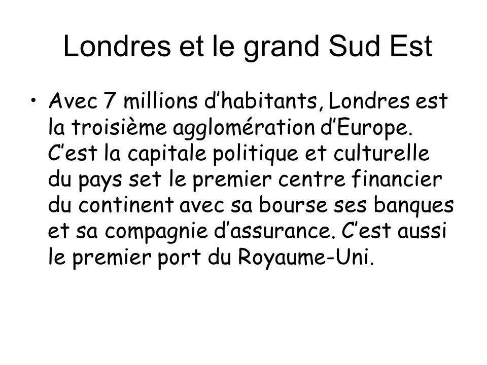 Londres et le grand Sud Est Avec 7 millions dhabitants, Londres est la troisième agglomération dEurope. Cest la capitale politique et culturelle du pa