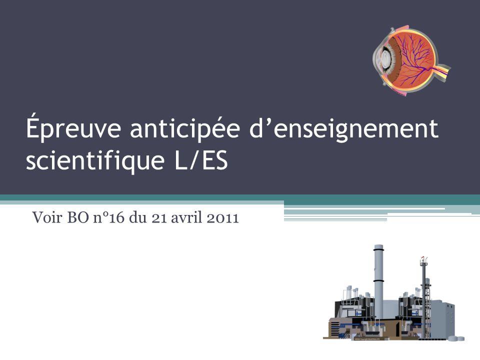 Épreuve anticipée denseignement scientifique L/ES Voir BO n°16 du 21 avril 2011