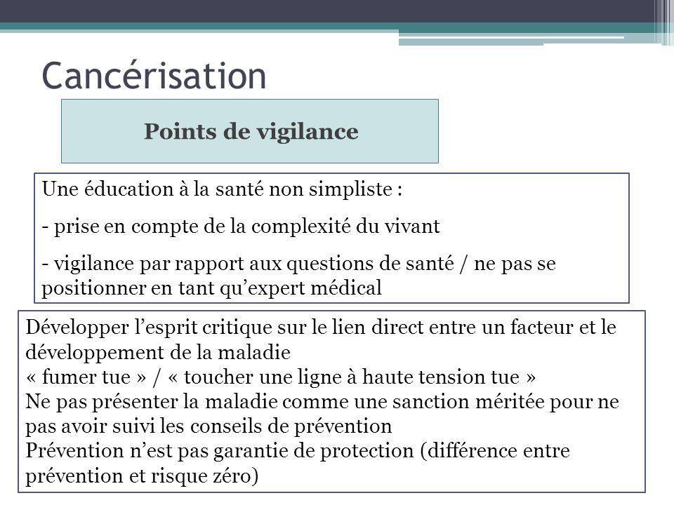 Cancérisation Points de vigilance Une éducation à la santé non simpliste : - prise en compte de la complexité du vivant - vigilance par rapport aux qu