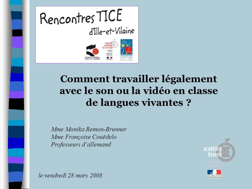 Comment travailler légalement avec le son ou la vidéo en classe de langues vivantes ? Mme Monika Remon-Brunner Mme Françoise Couëdelo Professeurs dall