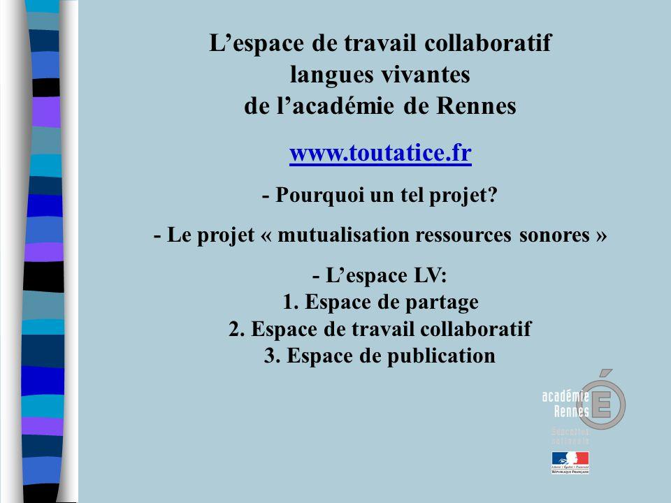 Lespace de travail collaboratif langues vivantes de lacadémie de Rennes www.toutatice.fr - Pourquoi un tel projet? - Le projet « mutualisation ressour