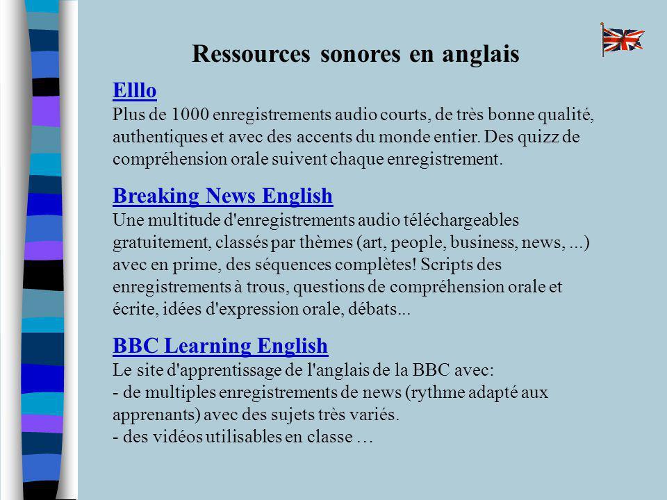 Ressources sonores en anglais Elllo Plus de 1000 enregistrements audio courts, de très bonne qualité, authentiques et avec des accents du monde entier.