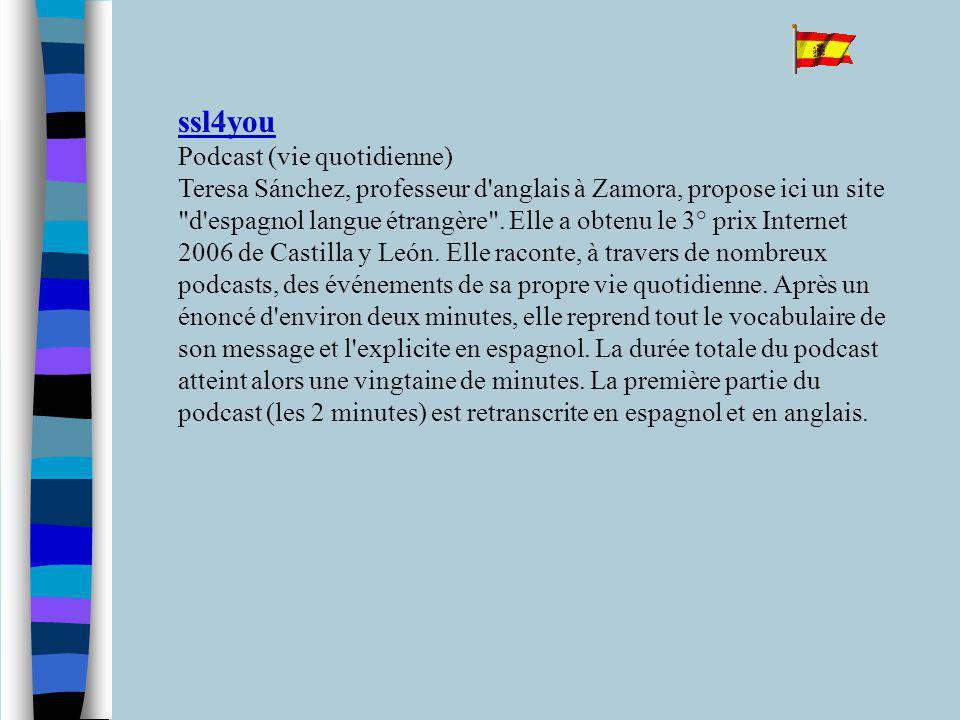 ssl4you ssl4you Podcast (vie quotidienne) Teresa Sánchez, professeur d anglais à Zamora, propose ici un site d espagnol langue étrangère .