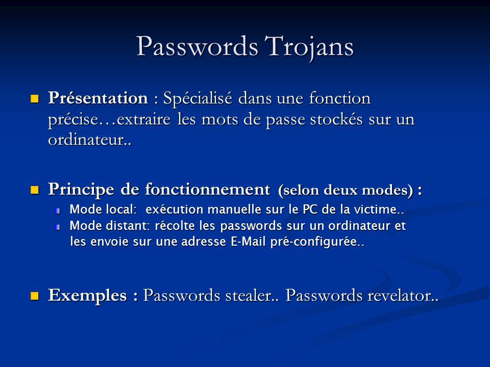 Passwords Trojans Présentation : Spécialisé dans une fonction précise…extraire les mots de passe stockés sur un ordinateur..